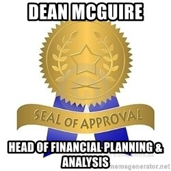 official seal of approval - dean mcguire head of financial planning & analysis