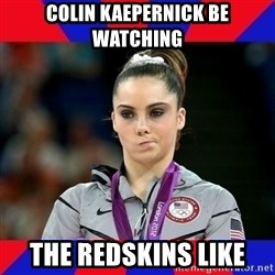 Mckayla Maroney Does Not Approve - Colin kaepernick be watching The redskins like