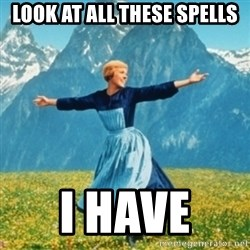 Sound Of Music Lady - Look at all these spells i have