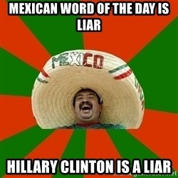 Successful Mexican - mexican word of the day is liar hillary clinton is a liar