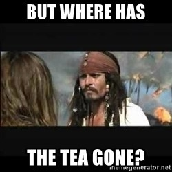 But why is the rum gone - but where has the tea gone?