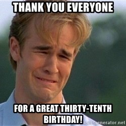 Thank You Based God - Thank you everyone for a great thirty-tenth birthday!