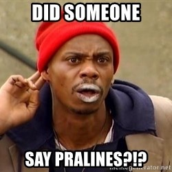 Tyrone Biggums - Did SomeOne SAy Pralines?!?
