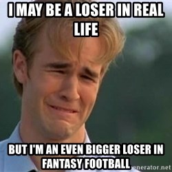 James Van Der Beek - I may be a loser in real life  But I'm an even bigger loser in fantasy football