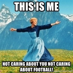 Sound Of Music Lady - This is me not caring about you not caring about football!