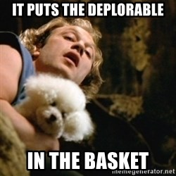 BuffaloBill - It PUTS THE DEPLORABLE IN THE BASKET