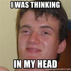 really high guy - i was thinking in my head