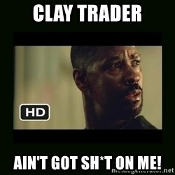 Alonzo Training Day - Clay Trader Ain't Got SH*T ON ME!