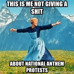 Sound Of Music Lady - this is me not giving a shit about national anthem protests