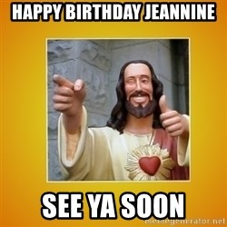 Buddy Christ - Happy Birthday Jeannine See ya Soon
