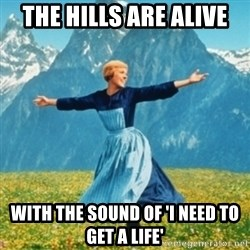 Sound Of Music Lady - The Hills Are Alive With the sound of 'i need to get a life'