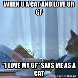 "newspaper cat realization - WHEN U A CAT AND LOVE UR GF ""I LOVE MY GF"" SAYS ME AS A CAT"