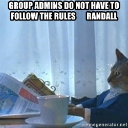 newspaper cat realization - group admins do not have to          follow the rules       Randall
