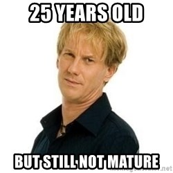 Stupid Opie - 25 years old but still not mature