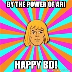 He-Man - by the power of Ari Happy BD!