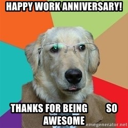 Business Dog - Happy work anniversary! thanks for being          so awesome