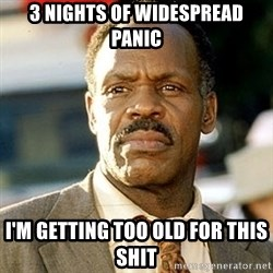 I'm Getting Too Old For This Shit - 3 Nights of widespread panic i'm getting too old for this shit