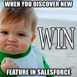 Win Baby - When you discover new  feature in salesforce