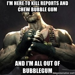 Duke Nukem Forever - I'm here to kill reports and chew bubble gum And I'm all out of bubblegum