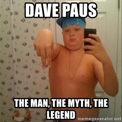 Swagmaster - Dave Paus The Man, The Myth, The Legend