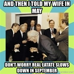 reagan white house laughing - And then I told my wife in May Don't worry real eatate slows down in September