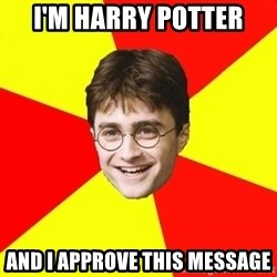 cheeky harry potter - I'm harry potter and I approve this message