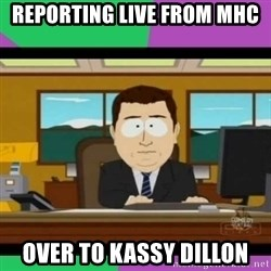 south park it's gone - reporting live from mhc over to kassy dillon