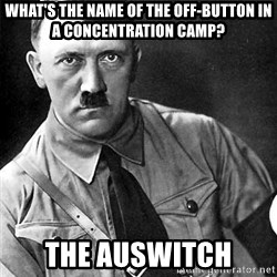 Hitler Advice - What's the name of the off-button in a concentration camp? The auswitch