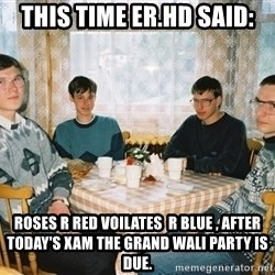Party Hard - ThIS TiME Er.HD said: RoSes R reD vOilateS  r BLUE , AfTer today's XAM ThE GrAnD waLI PArtY is due.