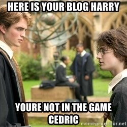 Harry Potter  - Here is your blog Harry Youre not in the game Cedric