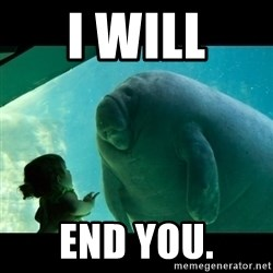 Overlord Manatee - I WILL END YOU.