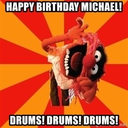 Animal Muppet - Happy birthday Michael! DRUMS! DRUMS! DRUMS!