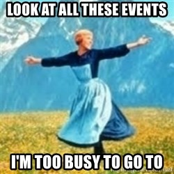 look at all these things - LOOK AT ALL THESE EVENTS I'M TOO BUSY TO GO TO