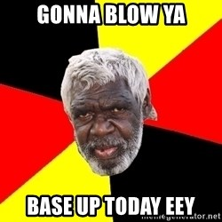 Abo - Gonna Blow ya Base UP Today eey