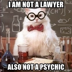 Science Cat - I AM NOT A LAWYER ALSO NOT A PSYCHIC