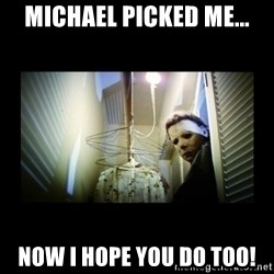 Michael Myers - Michael picked me... Now I hope you do too!