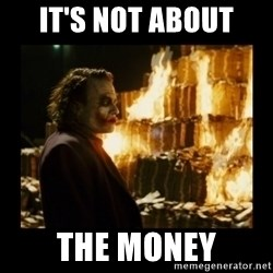 Not about the money joker - it's not about  the money