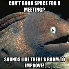 Bad Joke Eel v2.0 - Can't book space for a meeting? Sounds like there's room to improve!