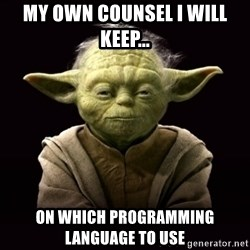ProYodaAdvice - my own counsel i will keep... on which programming language to use