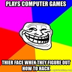 troll face1 - plays computer games thier face when they figure out how to hack
