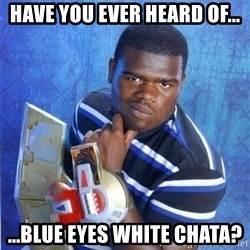 yugioh - Have you ever heard of... ...Blue Eyes White Chata?