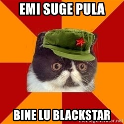 Communist Cat - eMI SUGE pula BINE LU BLACKSTAR
