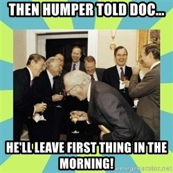 reagan white house laughing - then humper told doc... he'll leave first thing in the morning!