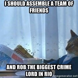 newspaper cat realization - I should assemble a team of friends And rob the biggest crime lord in Rio