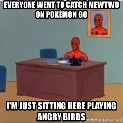 Spiderman Desk - Everyone went to catch mewtwo on Pokémon Go I'm just sitting here playing angry birds
