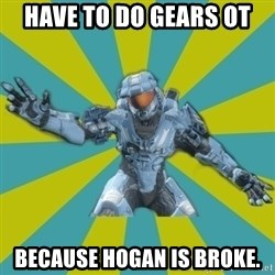 HALO 4 LOCO - Have to do Gears OT Because Hogan is broke.