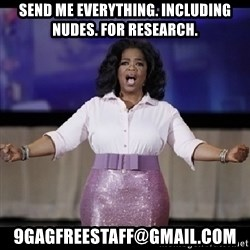 free giveaway oprah - Send me everything. Including nudes. For research. 9gagfreestaff@gmail.com