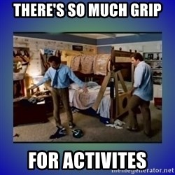 There's so much more room - There's so much Grip For Activites