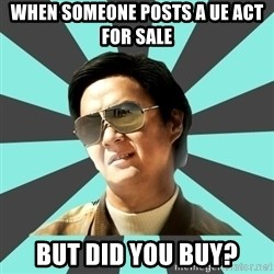 mr chow - When someone posts a ue act for sale But did you buy?
