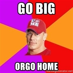 Hypocritical John Cena - Go Big Orgo Home